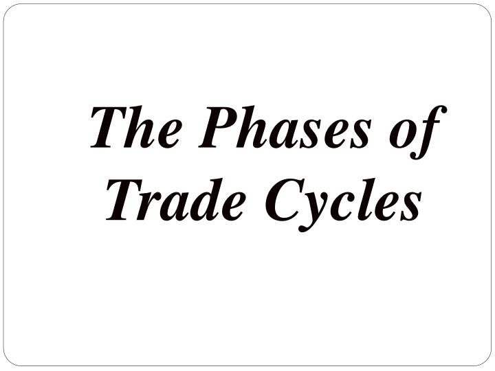 The Phases of Trade Cycles