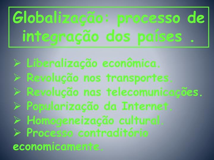 Globalização: processo de integração dos países .
