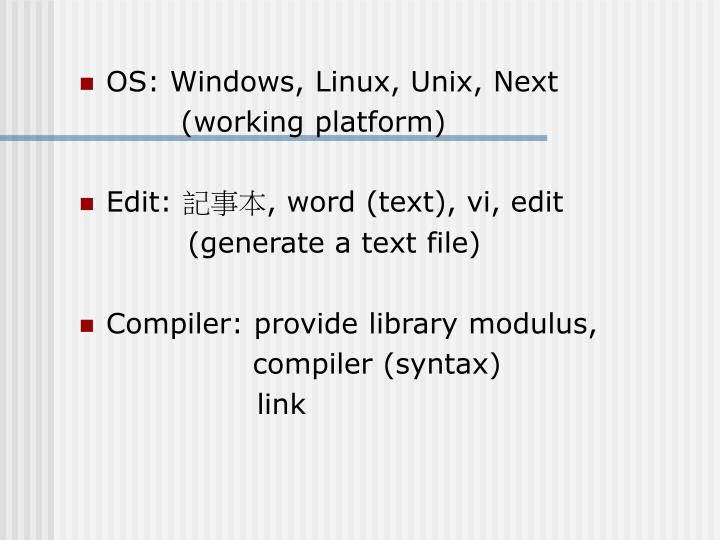 OS: Windows, Linux, Unix, Next