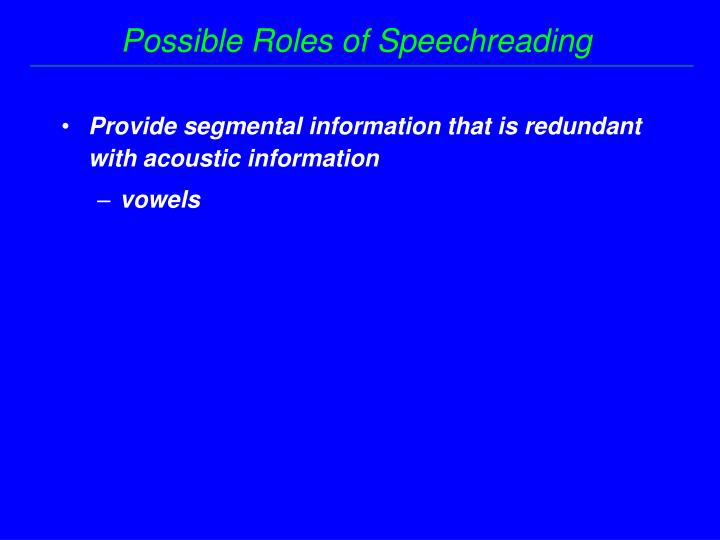 Provide segmental information that is redundant with acoustic information