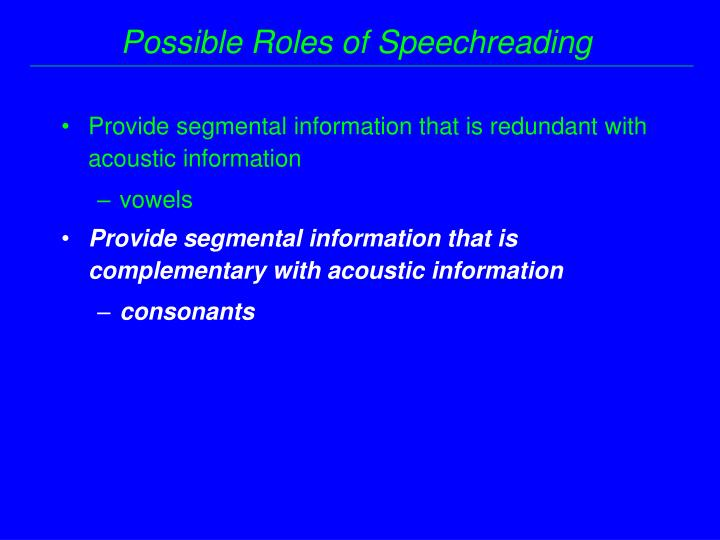 Possible Roles of Speechreading