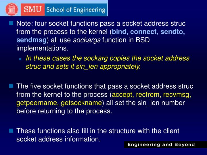 Note: four socket functions pass a socket address struc from the process to the kernel (