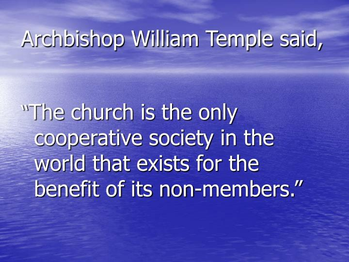 Archbishop William Temple said,