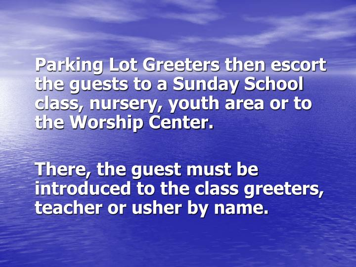 Parking Lot Greeters then escort the guests to a Sunday School class, nursery, youth area or to the Worship Center.