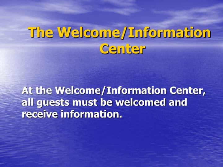 The Welcome/Information                 Center