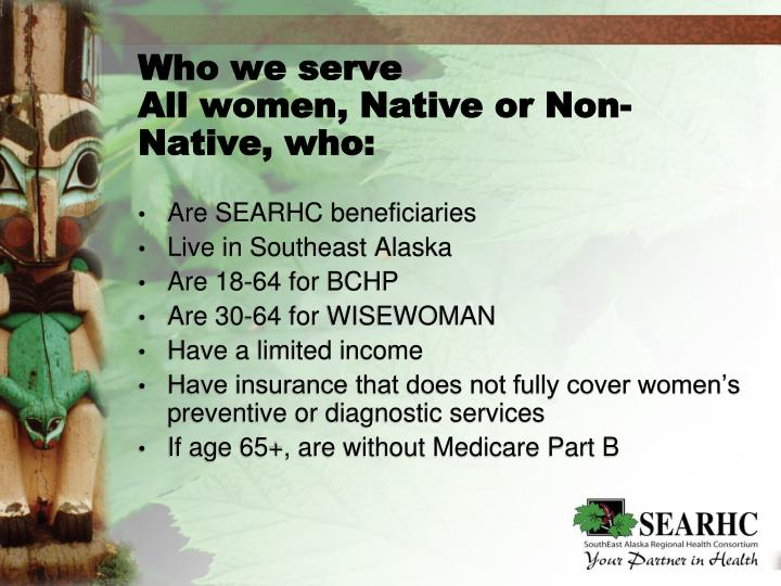 Who we serve all women native or non native who