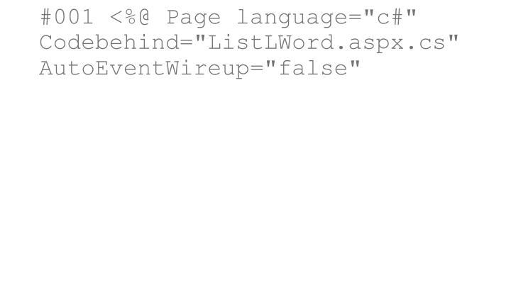 "#001 <%@ Page language=""c#"" Codebehind=""ListLWord.aspx.cs"" AutoEventWireup=""false"""