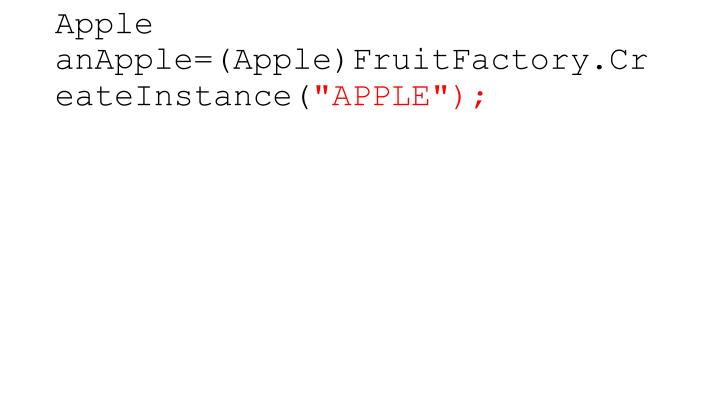 Apple anApple=(Apple)FruitFactory.CreateInstance(