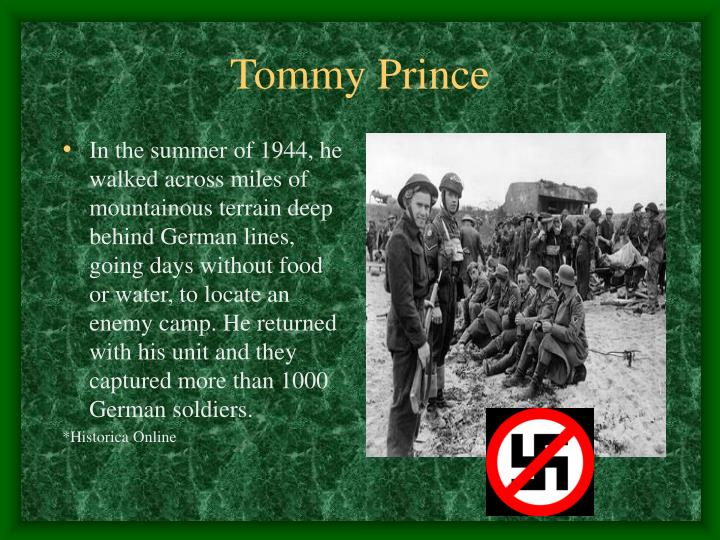 In the summer of 1944, he walked across miles of mountainous terrain deep behind German lines, going days without food or water, to locate an enemy camp. He returned with his unit and they captured more than 1000 German soldiers.