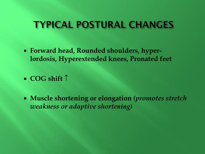 TYPICAL POSTURAL CHANGES