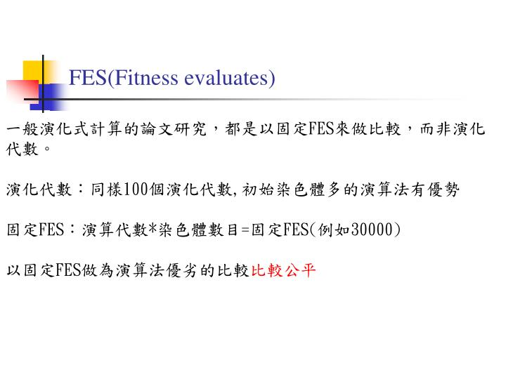 FES(Fitness evaluates)