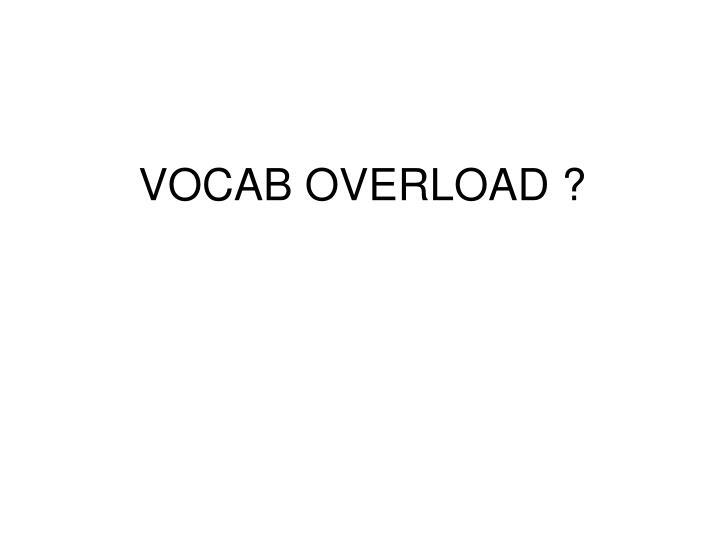 VOCAB OVERLOAD ?