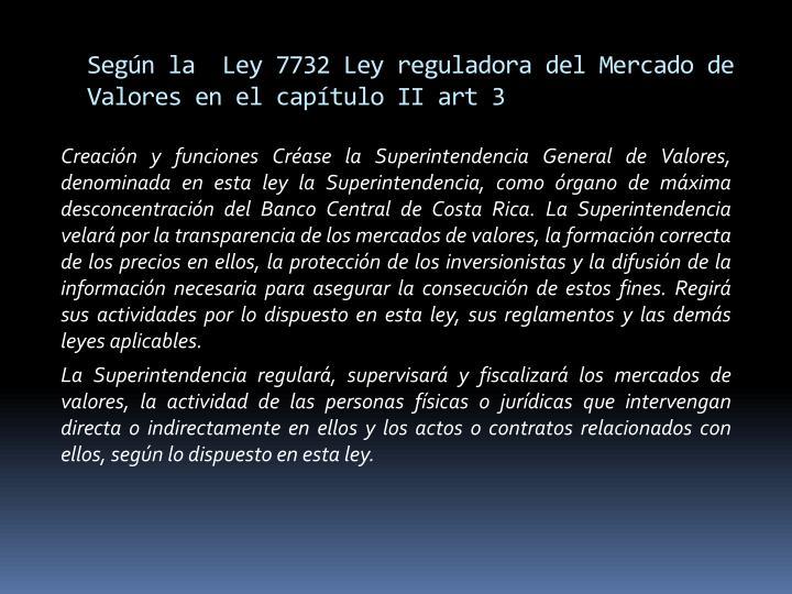 Segn la  Ley 7732 Ley reguladora del Mercado de Valores en el captulo II art 3