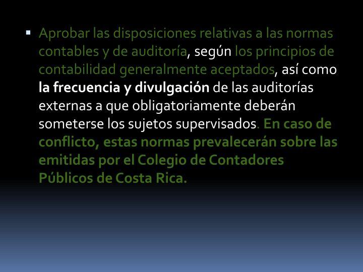 Aprobar las disposiciones relativas a las normas contables y de auditoría