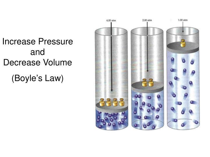 Increase Pressure   and                            Decrease Volume