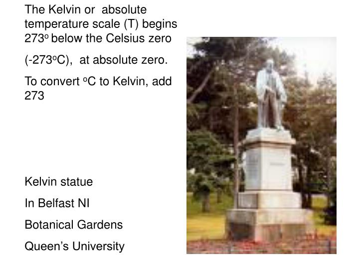 The Kelvin or  absolute temperature scale (T) begins 273