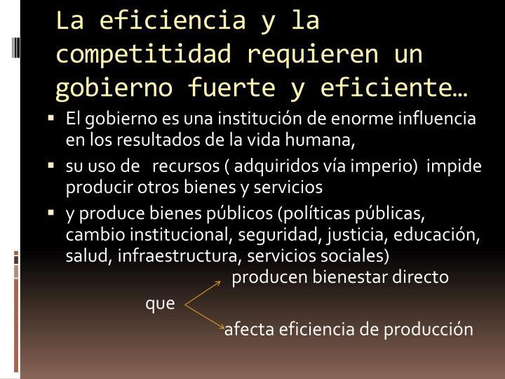 La eficiencia y la competitidad requieren un gobierno fuerte y eficiente…