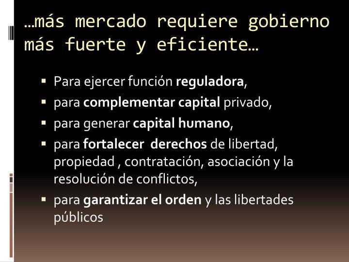 …más mercado requiere gobierno más fuerte y eficiente…