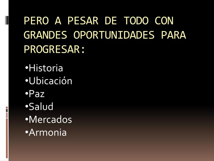 PERO A PESAR DE TODO CON GRANDES OPORTUNIDADES PARA PROGRESAR: