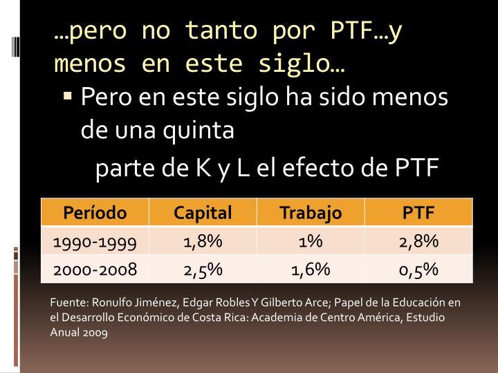 …pero no tanto por PTF…y menos en este siglo…