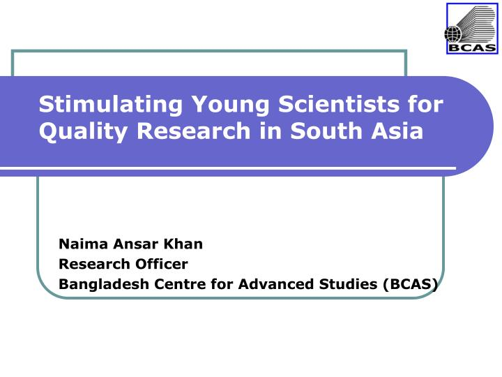 Stimulating young scientists for quality research in south asia
