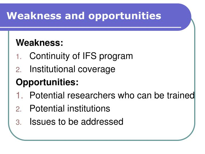 Weakness and opportunities