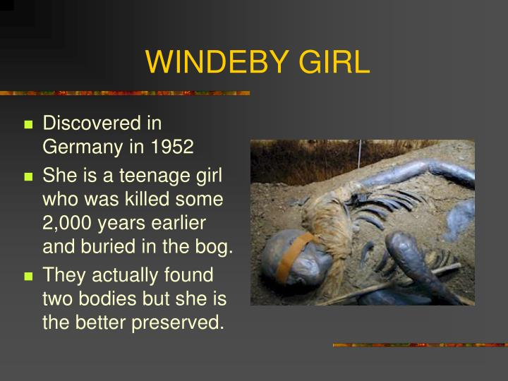 bog bodies windeby girl Windeby i (known also as the 'windeby girl' until recently) is a bog body hat was  discovered in a peat bog located in the town of windeby, near.