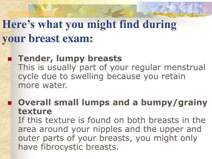 Here's what you might find during your breast exam: