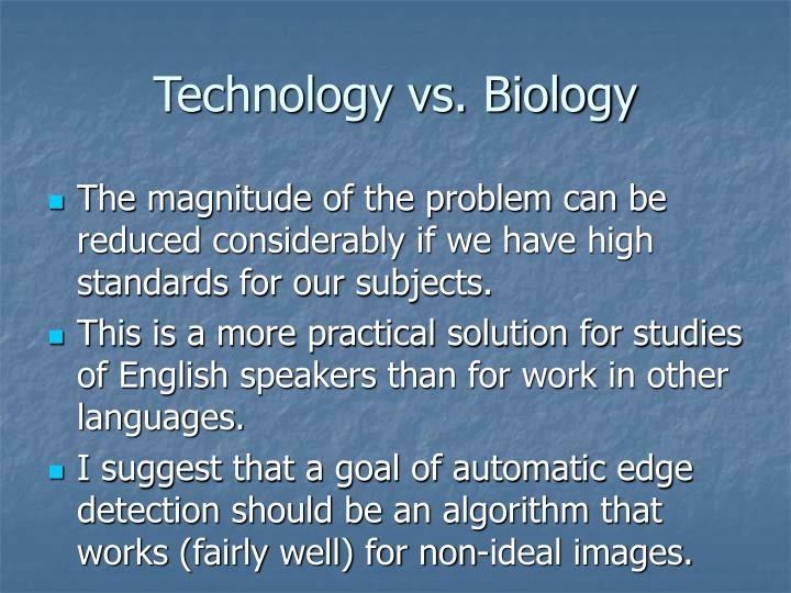 Technology vs. Biology