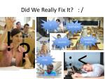 did we really fix it2