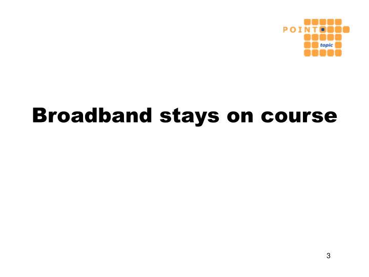 Broadband stays on course