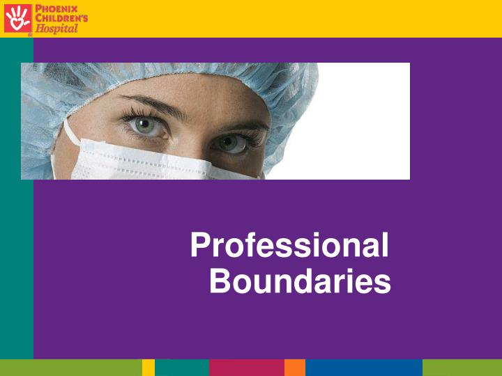 professional boundaries Overview this lecture will explore professionalism in both individuals and  groups while reinforcing ethical standards surrounding confidentiality and dual.