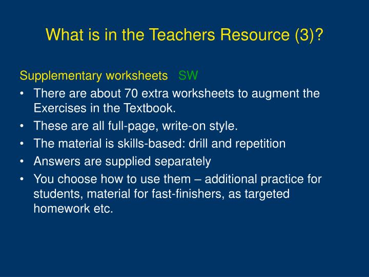 What is in the Teachers Resource (3)?