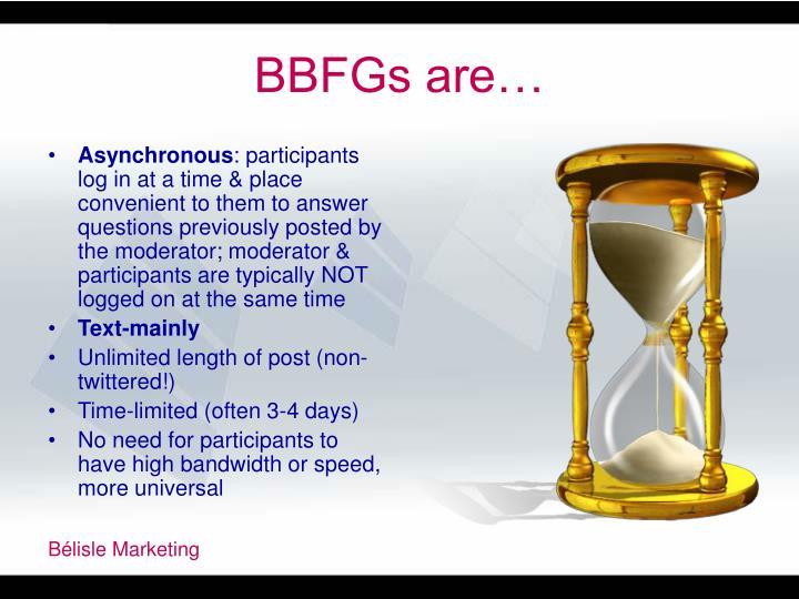 BBFGs are…