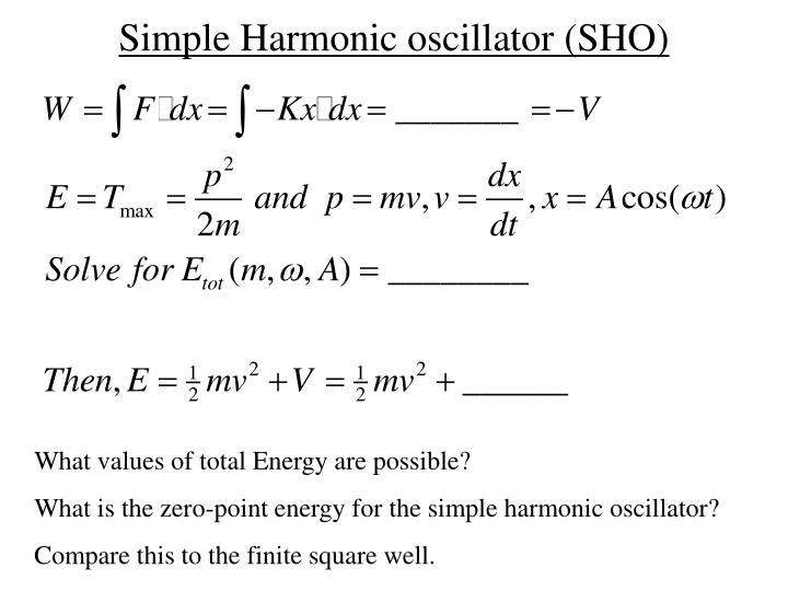 Simple Harmonic oscillator (SHO)