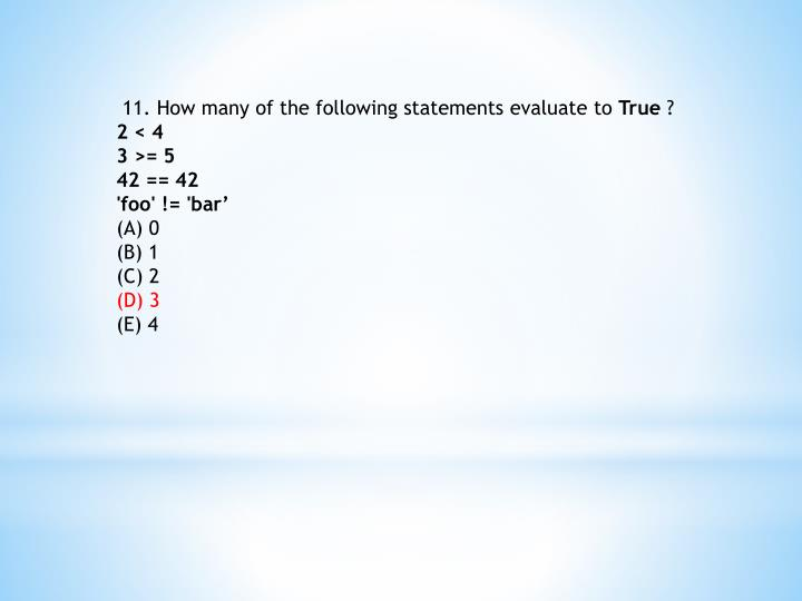 11. How many of the following statements evaluate to