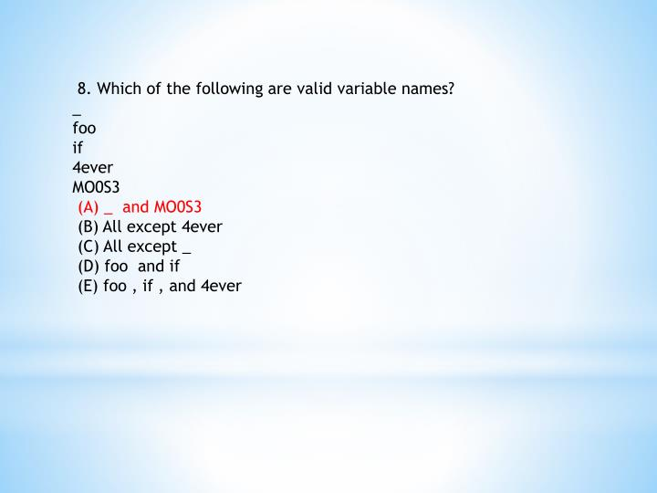 8. Which of the following are valid variable names?