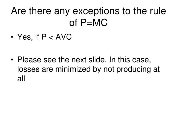 Are there any exceptions to the rule of P=MC