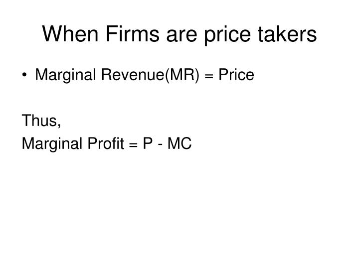 When Firms are price takers