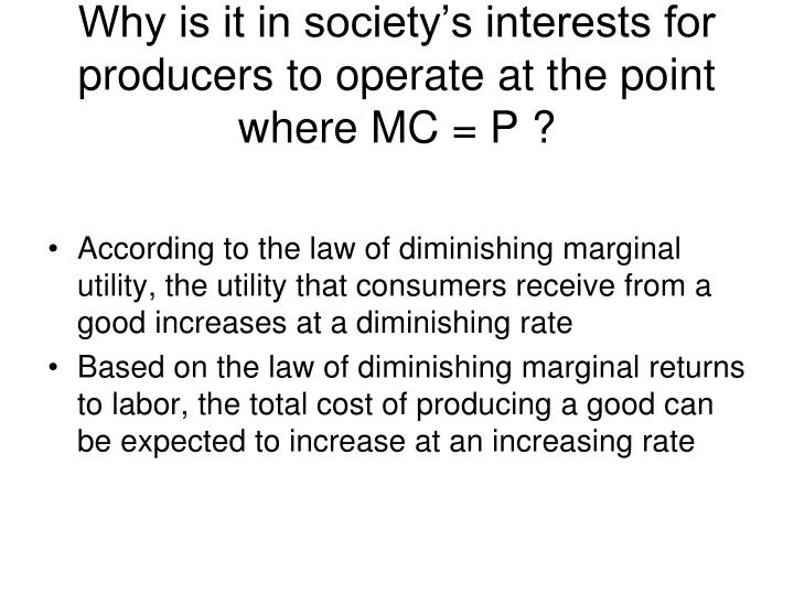 Why is it in society's interests for producers to operate at the point where MC = P ?