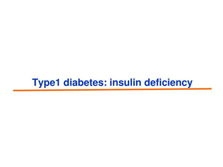 Type1 diabetes: insulin deficiency