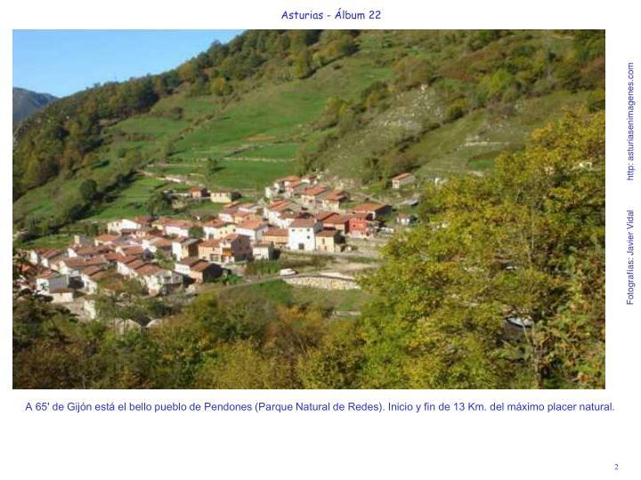 A 65' de Gijón está el bello pueblo de Pendones (Parque Natural de Redes). Inicio y fin de 13 Km. del máximo placer natural.