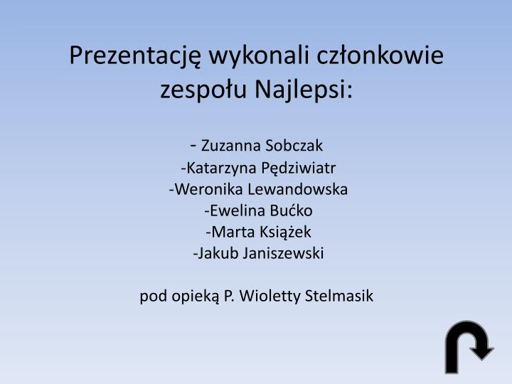 Prezentację wykonali członkowie zespołu Najlepsi: