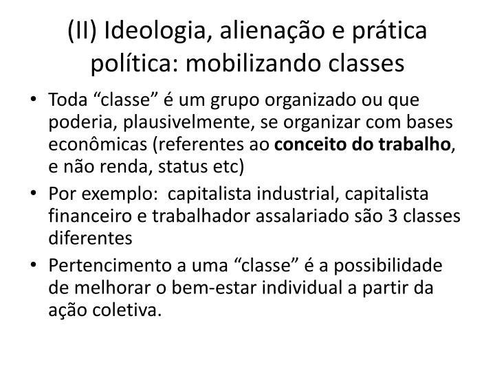 (II) Ideologia, alienação e prática