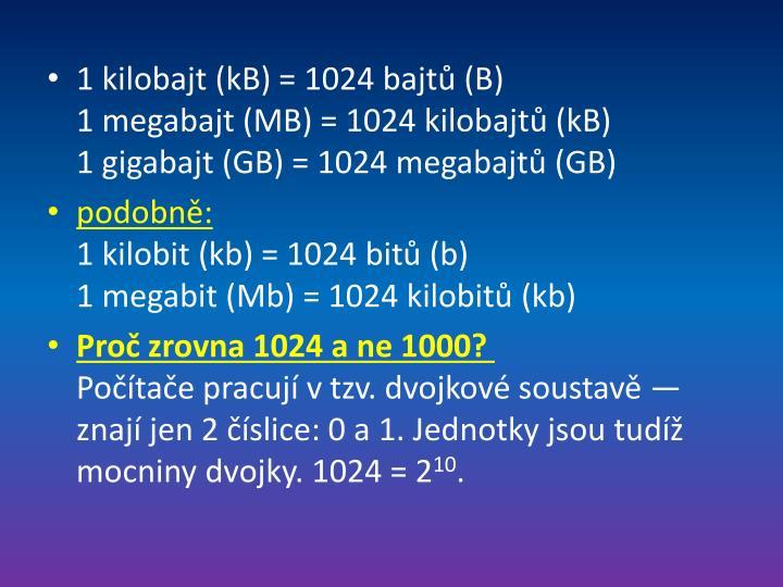 1 kilobajt (kB)=1024bajtů(B)