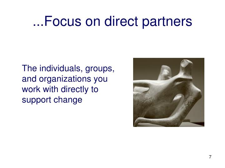 ...Focus on direct partners