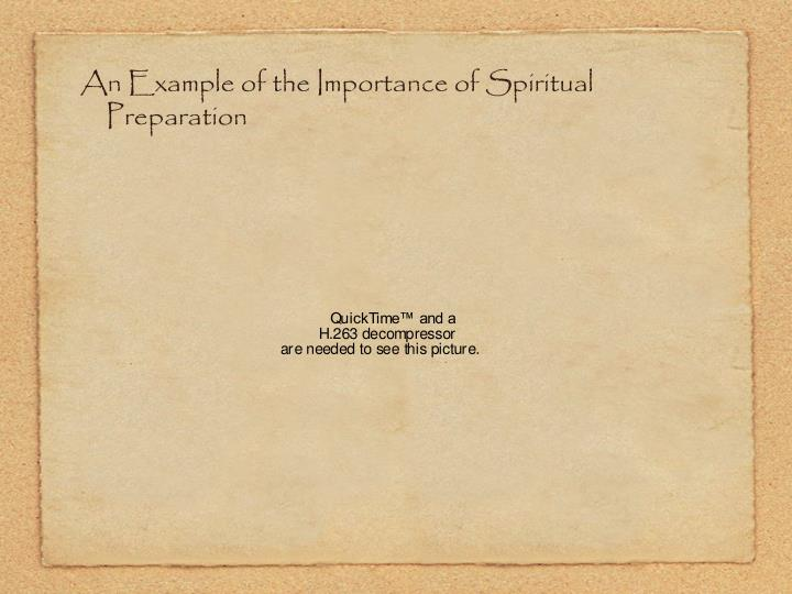An Example of the Importance of Spiritual Preparation