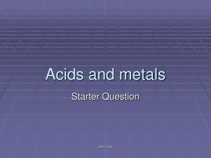Acids and metals