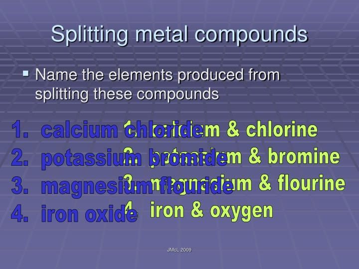 Splitting metal compounds