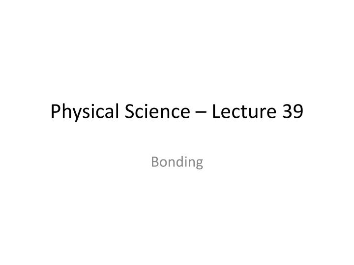 Physical Science – Lecture 39